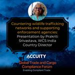 The Accuity Global Trade and Cargo Compliance Forum:   Countering wildlife trafficking networks and supporting enforcement agencies:  Presentation by Prakriti Srivastava, WCS India Country Director